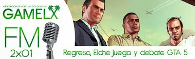 GAMELX FM 2×01 – Elche Juega y debate GTA V