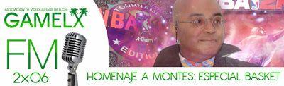 GAMELX FM 2×06 – Homenaje Andrés Montes – Especial Juegos Baloncesto