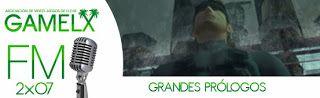 GAMELX FM 2×07 – Grandes prólogos