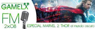 GAMELX FM 2×08 – Especial Marvel Episodio II (Estreno Thor, El Mundo Oscuro)