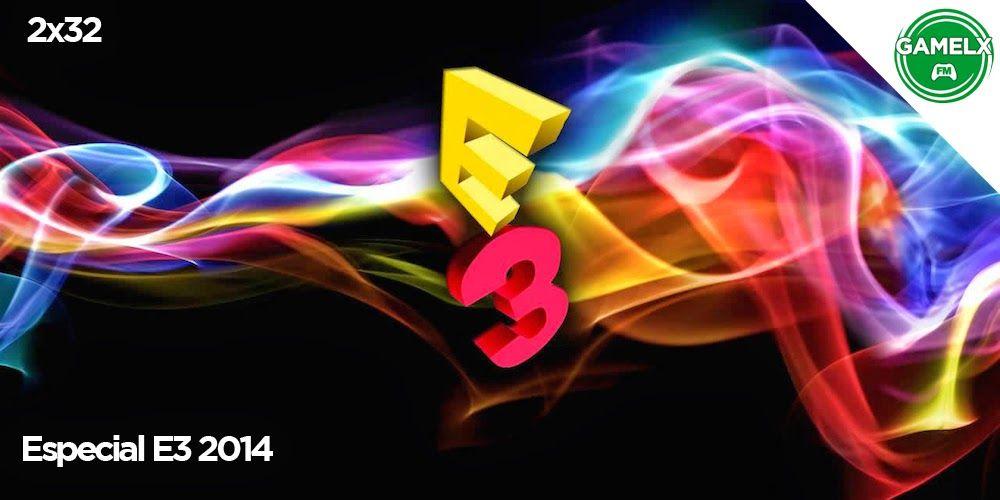 GAMELX FM 2×32 – Especial E3 2014