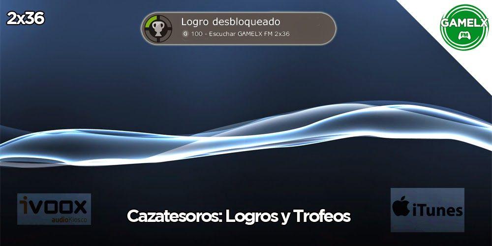 GAMELX FM 2×36 – Cazatesoros: Logros y Trofeos