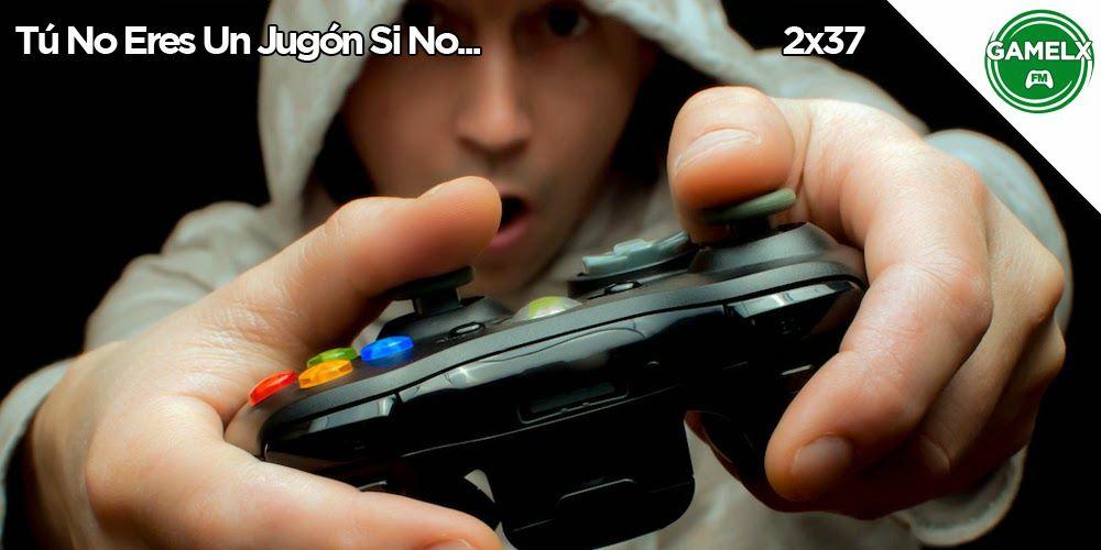 GAMELX FM 2×37 – Tú No Eres Un Jugón Si No…