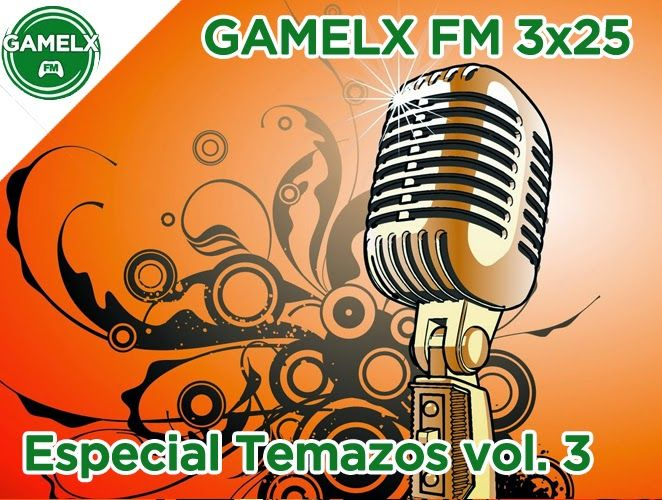 GAMELX FM 3×25 – Especial Temazos vol. 3