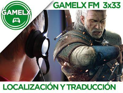GAMELX FM 3×33 – Localización y traducción de videojuegos