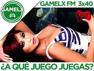 GAMELX FM 3×40 – ¿A qué juego juegas?