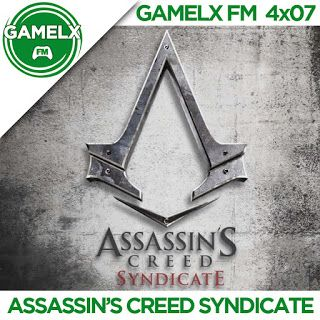 GAMELX FM 4×07 – Assassin's Creed Syndicate