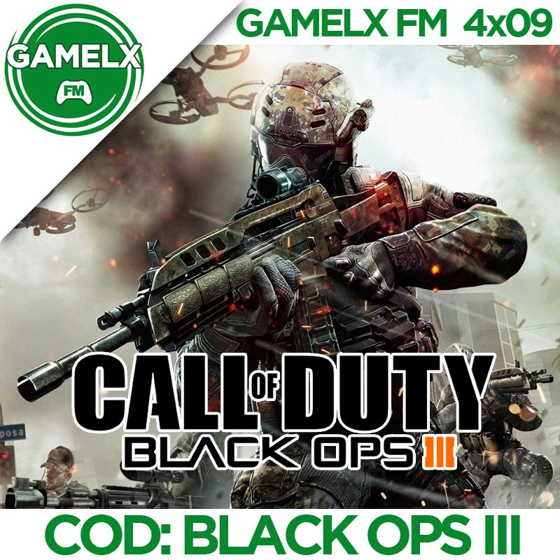 GAMELX FM 4×09 – Call of Duty: Black Ops III