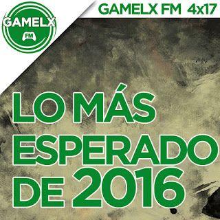 GAMELX FM 4×17 – Lo más esperado de 2016
