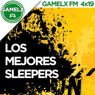 GAMELX FM 4×19 – Los Mejores Sleepers