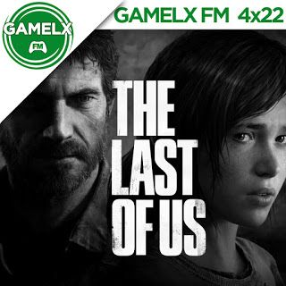 GAMELX FM 4×22 – Especial: The Last Of Us