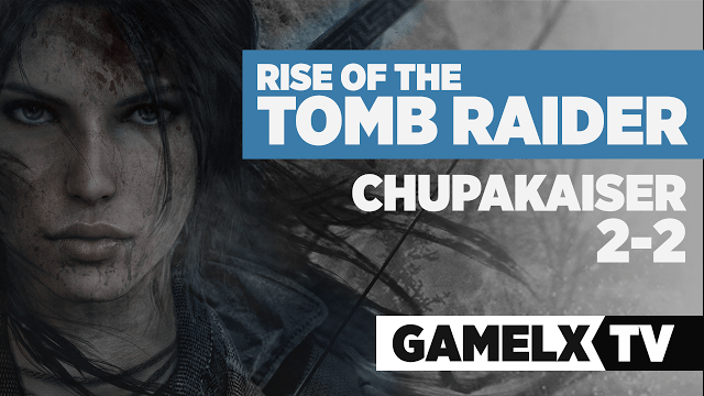 Rise Of The Tomb Raider: Gameplay Terceras/Primeras impresiones de Chupa…