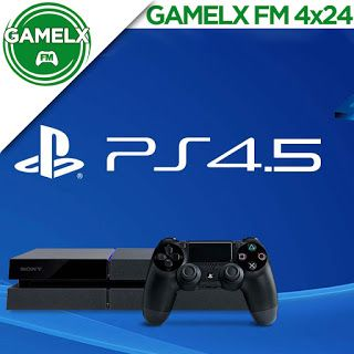 GAMELX FM 4×24 – PlayStation 4.5 o PS4K
