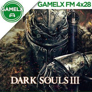GAMELX FM 4×28 – Dark Souls 3 y otros juegos