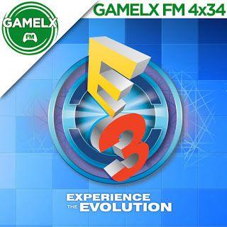 GAMELX FM 4×34 – Especial E3 2016