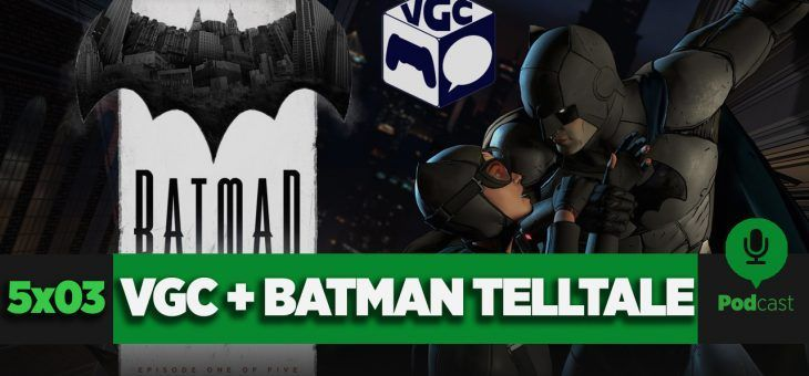GAMELX FM 5×03 – VGC + Análisis: Batman the Telltale Series