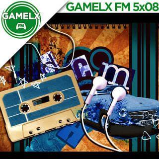 GAMELX FM 5×08 – Retro vs Actual